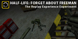 The Replay Experience Experiment: Half-Life: Forget About Freeman