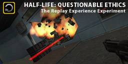 The Replay Experience Questionable Ethics: Half-Life: Residue Processing