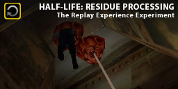 The Replay Experience Experiment: Half-Life: Residue Processing