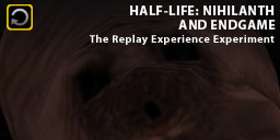 The Replay Experience Experiment: Half-Life: Nihilanth