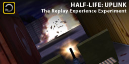 The Replay Experience Experiment: Half-Life: Uplink