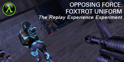 The Replay Experience Experiment: Half-Life: Opposing Force: Foxtrot Uniform