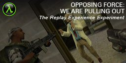 The Replay Experience Experiment: Half-Life: Opposing Force: We Are Pulling Out