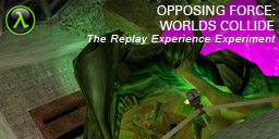 The Replay Experience Experiment: Half-Life: Opposing Force: Worlds Collide